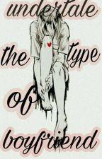 ~undertale type of boyfriend~ by marty_fujoshi