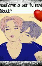 Enseñame a ser tu novio °Jikook° Segunda temporada by Shiminguk