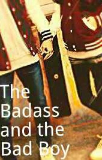 The Badass and the Bad Boy
