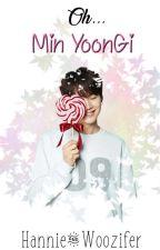 Oh... Min YoonGi (YoonMin) by HannieAndWoozifer