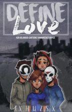 Define Love|CaRtOoNz, Bryce Games, Ohmwrecker, & H2ODelirious X Reader by Youzies