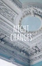 NIGHT CHANGES [ DISCONTINUED ] by winchestxr