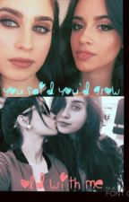 You Said You'd Grow Old With Me (CAMREN) by consequences_of