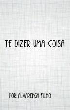 Te Dizer uma coisa by Alvarenga_filho