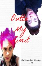 Outta My Limit (A Michael Clifford FanFic) by Unspoken_Destiny