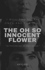 The Oh So Innocent Flower ✔ by WASTEDPEPSI