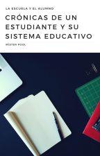 La escuela y el alumno. Crónicas de un estudiante y su sistema educativo. by MisterPool