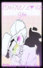 I H×TE/L♥VE You (CrayLette-Pray(?) by -ImStupidPxndx-