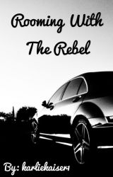 Rooming With The Rebel by karliekaiser1