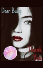 Dear Bully: Thank You [Book One] [Completed] #Wattys2017 by Ketakutan