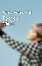 Only Fools Fall For You || Vkook  by SalmaJK