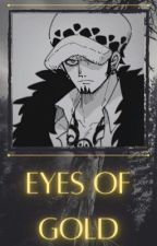 Eyes Of Gold [ Trafalgar Law X Reader ] by eluthromaniac