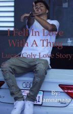 I fell in love with a thug(a Lucas coly love story) (SLOW UPDATES) by aintthatnicole