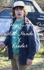 Dustin Henderson X Reader by Stranger_Finn_Things