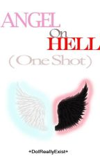 angel on hell (one shot) by DoIReallyExist