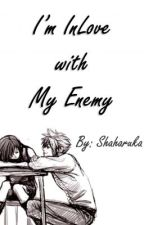 I'm Inlove with My Enemy _[ COMPLETED ]_ by Shaharuka
