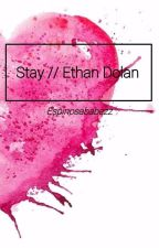 Stay// Ethan Dolan Fanfiction by espinosababezz