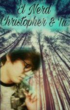 El Nerd ~Christopher y Tu~ by paolavillalpando1802