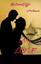 My Love by MadameEiffel