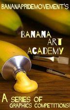 Banana Art Academy (Graphics Comp) by bananapridemovement