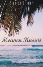 Heaven Knows(one shot) by theseatedqueen