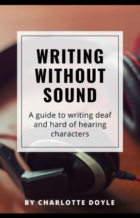 Writing Without Sound - How to Write Deaf and Hard of Hearing Characters by absentminded_artist