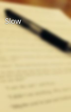 Slow by Princess_Anastasia