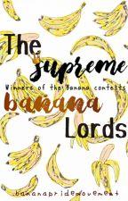 The Supreme Banana Lords by bananapridemovement