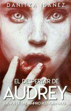 El Despertar de Audrey (Próximamente) by DanitzaIbaez
