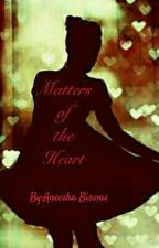 Matters of The Heart (ON HOLD)  by Aneeismyname