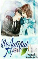 Beautiful Gift [Completed] by AureliaAurita6