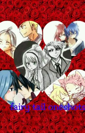 Fairy Tail One-Shots (Finished) by fairytailships4ever