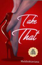 Take That [Telah Diterbitkan] by raadheya