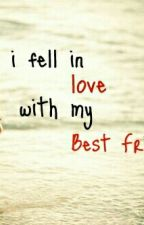 I FELL INLOVE WITH MY BESTFRIEND by MysteryGirl0321