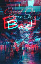 Good Or Bad (Jeon Jungkook ff) by MyLifeBelongsToBTS