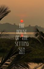 HOUSE OF THE SETTING SUN by mafloys