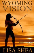 Wyoming Vision - Arapaho Vision Quest - Book 1 by lisasheaauthor