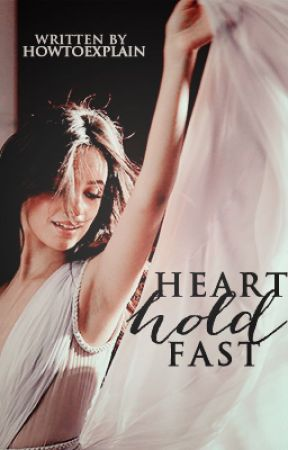 Heart Hold Fast by HowToExplain