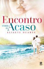 Encontro com o Acaso ( DEGUSTAÇÃO) by EliseteDuarte
