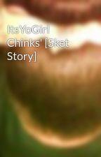 ItsYoGirl Chinks' [Sket Story] by RaeLovesYMCMB