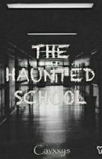 THE HAUNTED SCHOOL by Cavxxys