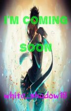 I'm Coming Soon by white_shadow18
