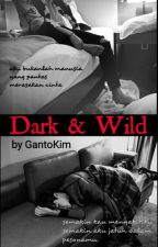 Dark & Wild : Book 1 [COMPLETED] by GantoKim