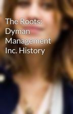 The Roots: Dyman Management Inc. History by margaretkuiper