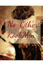 [Shortfic] [KookMin] No Other by CB_KM_Zu