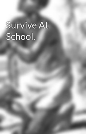 Survive At School.  by 2277frankHorrigan