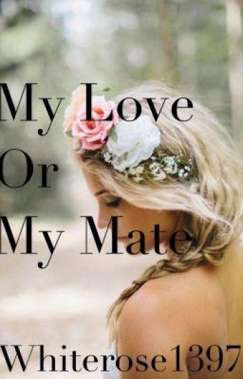 My Love or My Mate
