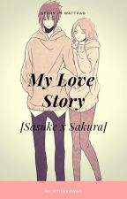 My Love Story(SasuSaku) [Hiatus] by IftitaKAwaii