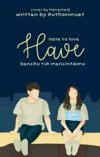 Have → Hate To Love [COMPLETED] by AuthorImuet