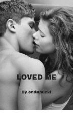 LOVED ME by endahucki